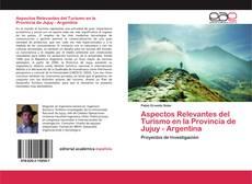 Bookcover of Aspectos Relevantes del Turismo en la Provincia de Jujuy - Argentina
