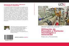 Bookcover of Utilización de Pescados y Mariscos: Tecnologías e Innovación