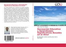 Bookcover of Recreación Educativa y Aprendizajes Significativos Basados en el Amor