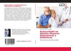 Bookcover of Autocuidado en Adultos Mayores Hipertensos y Diabéticos