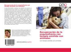 Portada del libro de Recuperación de la esquizofrenia con terapia asistida con animales
