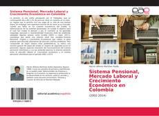 Portada del libro de Sistema Pensional, Mercado Laboral y Crecimiento Económico en Colombia