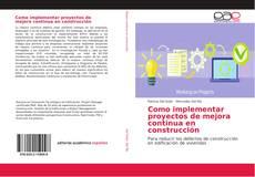 Couverture de Como implementar proyectos de mejora continua en construcción