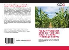 Portada del libro de Productividad del agua en Maíz (Zea mays) y alfalfa (Medicago sativa)