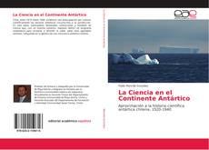 Bookcover of La Ciencia en el Continente Antártico