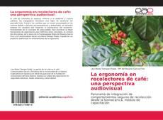 La ergonomía en recolectores de café: una perspectiva audiovisual的封面