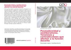 Borítókép a  Posmodernidad y neoliberalismo. Tensiones y contradicciones que afectan a la función docente - hoz