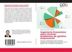 Bookcover of Ingenieria Economica para resolver problemas de gestion empresarial