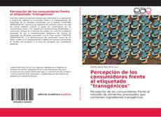 """Bookcover of Percepción de los consumidores frente al etiquetado """"transgénicos"""""""