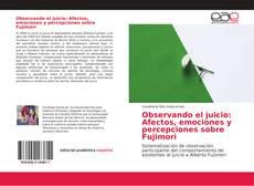 Portada del libro de Observando el juicio: Afectos, emociones y percepciones sobre Fujimori