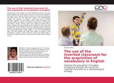 Bookcover of The use of the inverted classroom for the acquisition of vocabulary in English
