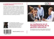 Copertina di La resiliencia en el fortalecimiento de la gestión educativa