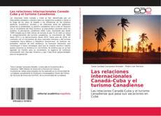 Portada del libro de Las relaciones internacionales Canadá-Cuba y el turismo Canadiense
