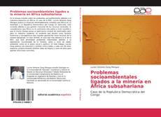 Bookcover of Problemas socioambientales ligados a la minería en África subsahariana