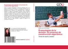 Bookcover of Praxeologías de la división. Un proceso de construcción algorítmica