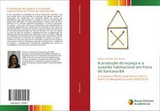 Copertina di A produção do espaço e a questão habitacional em Feira de Santana-BA