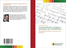 Capa do livro de Compreendendo a origem e aplicações dos LOGARITMOS