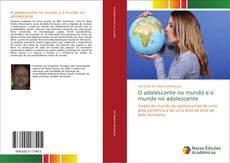 Bookcover of O adolescente no mundo e o mundo no adolescente