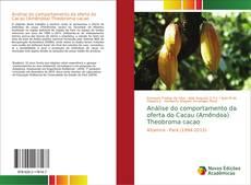Capa do livro de Análise do comportamento da oferta do Cacau (Amêndoa) Theobroma cacao