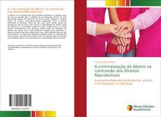 Buchcover von A criminalização do Aborto na contramão dos Direitos Reprodutivos