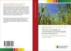 Capa do livro de Técnica e irrigação no crescimento e produtividade da cana-de-açúcar
