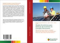 Bookcover of Modelo Econômico para Políticas de Incentivo às Energias Renováveis