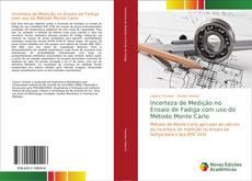 Incerteza de Medição no Ensaio de Fadiga com uso do Método Monte Carlo kitap kapağı