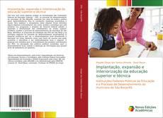 Bookcover of Implantação, expansão e interiorização da educação superior e técnica