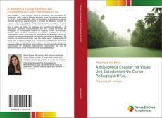 Buchcover von A Biblioteca Escolar na Visão dos Estudantes do Curso Pedagogia UFAL: