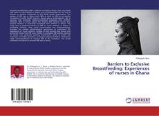 Bookcover of Barriers to Exclusive Breastfeeding: Experiences of nurses in Ghana