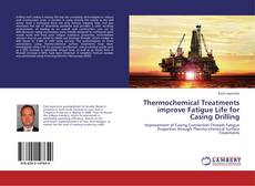 Bookcover of Thermochemical Treatments improve Fatigue Life for Casing Drilling