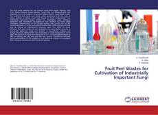 Bookcover of Fruit Peel Wastes for Cultivation of Industrially Important Fungi