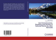 Bookcover of Eco-Consciousness, Dwelling and Anxiety in Selected Works by John Burnside