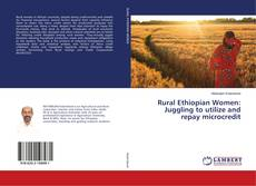 Bookcover of Rural Ethiopian Women: Juggling to utilize and repay microcredit