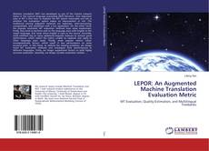 Bookcover of LEPOR: An Augmented Machine Translation Evaluation Metric