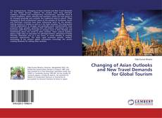 Borítókép a  Changing of Asian Outlooks and New Travel Demands for Global Tourism - hoz