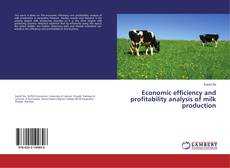 Bookcover of Economic efficiency and profitability analysis of milk production