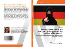 Bookcover of What Factors Shape the Reaction of Germans to the Arrival of Refugees?