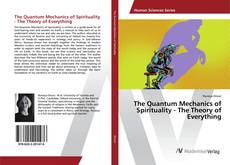Bookcover of The Quantum Mechanics of Spirituality - The Theory of Everything