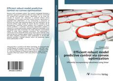 Bookcover of Efficient robust model predictive control via convex optimization