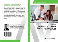 Bookcover of Implications of business process outsourcing on organizations