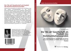 "Обложка Die ""Als ob""-Gesellschaft als Produkt des Kommunikationswandels"