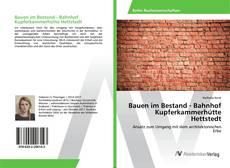 Buchcover von Bauen im Bestand - Bahnhof Kupferkammerhütte Hettstedt