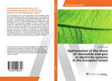 Optimisation of the share of renewable energies in electricity systems in the European Union的封面