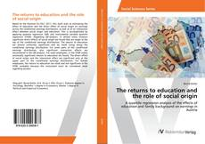 Bookcover of The returns to education and the role of social origin