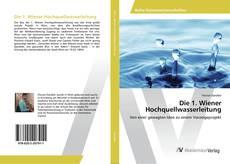 Bookcover of Die 1. Wiener Hochquellwasserleitung