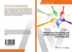 Buchcover von Health care financing and patient satisfaction in the Czech Republic