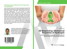 Bookcover of 3D Bioprinting: Mechanical Properties of Hydrogels