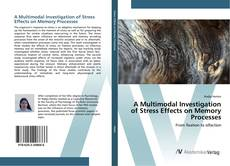 Couverture de A Multimodal Investigation of Stress Effects on Memory Processes