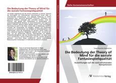 Bookcover of Die Bedeutung der Theory of Mind für die soziale Fantasiespielqualität